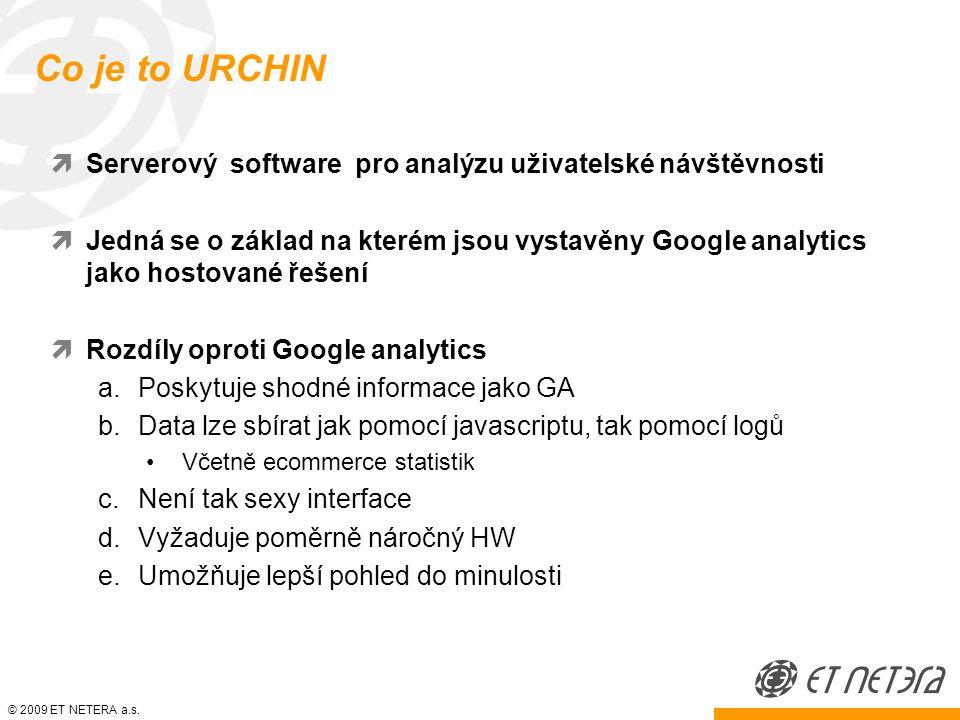 © 2009 ET NETERA a.s. Co je to URCHIN  Serverový software pro analýzu uživatelské návštěvnosti  Jedná se o základ na kterém jsou vystavěny Google an
