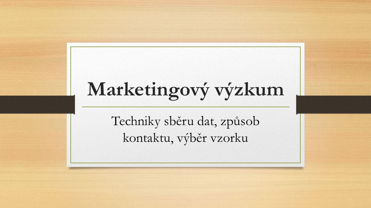 Marketingový výzkum Techniky sběru dat, způsob kontaktu, výběr vzorku