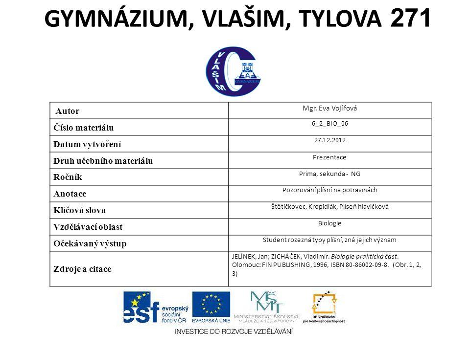 GYMNÁZIUM, VLAŠIM, TYLOVA 271 Autor Mgr. Eva Vojířová Číslo materiálu 6_2_BIO_06 Datum vytvoření 27.12.2012 Druh učebního materiálu Prezentace Ročník