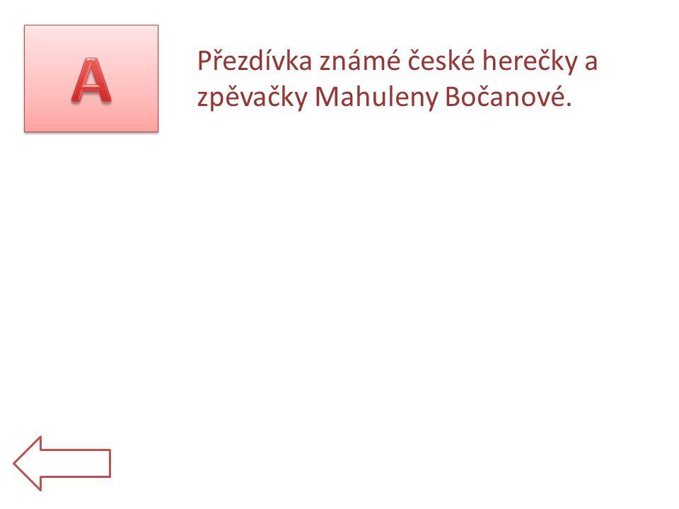 Přezdívka známé české herečky a zpěvačky Mahuleny Bočanové.