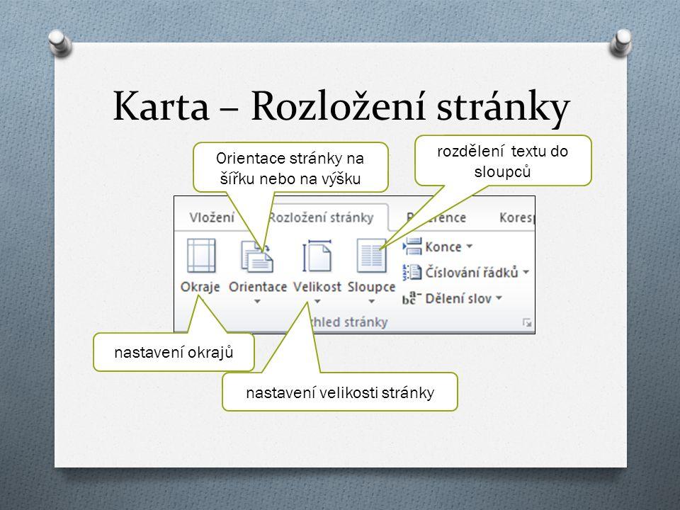 Karta – Rozložení stránky Orientace stránky na šířku nebo na výšku nastavení okrajů nastavení velikosti stránky rozdělení textu do sloupců