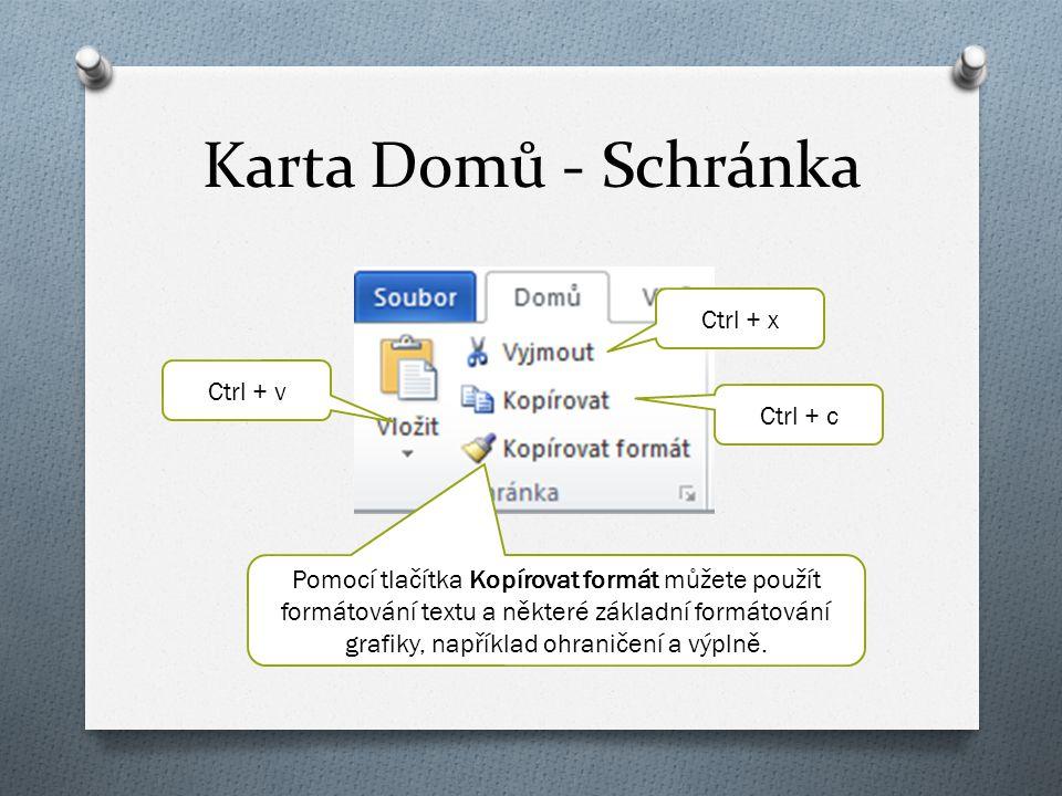 Karta Domů - Schránka Ctrl + x Ctrl + c Pomocí tlačítka Kopírovat formát můžete použít formátování textu a některé základní formátování grafiky, například ohraničení a výplně.