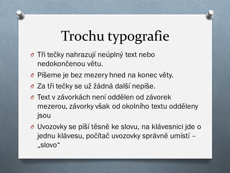 Trochu typografie O Tři tečky nahrazují neúplný text nebo nedokončenou větu.