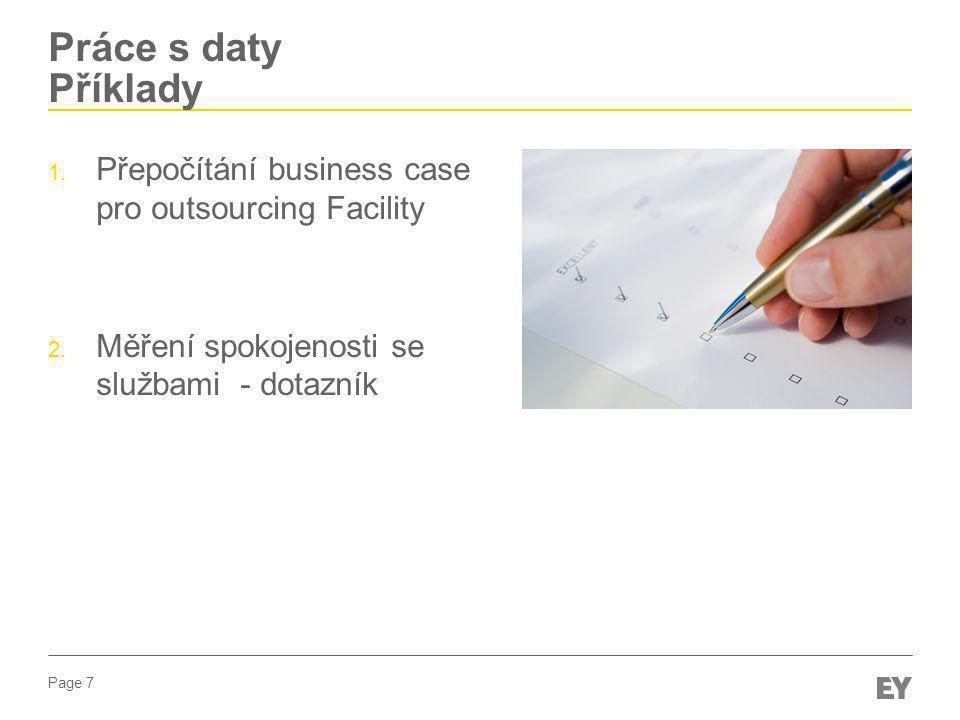 Page 7 Práce s daty Příklady 1. Přepočítání business case pro outsourcing Facility 2. Měření spokojenosti se službami - dotazník