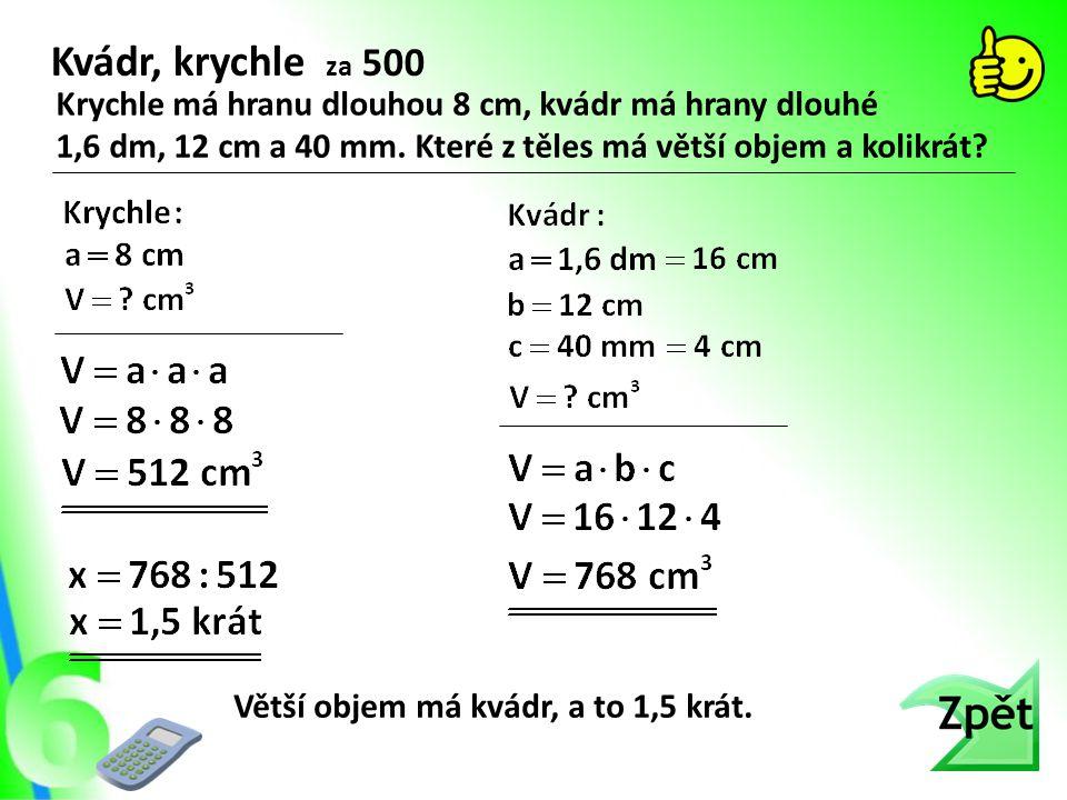 Krychle má hranu dlouhou 8 cm, kvádr má hrany dlouhé 1,6 dm, 12 cm a 40 mm. Které z těles má větší objem a kolikrát? Kvádr, krychle za 500 Větší objem