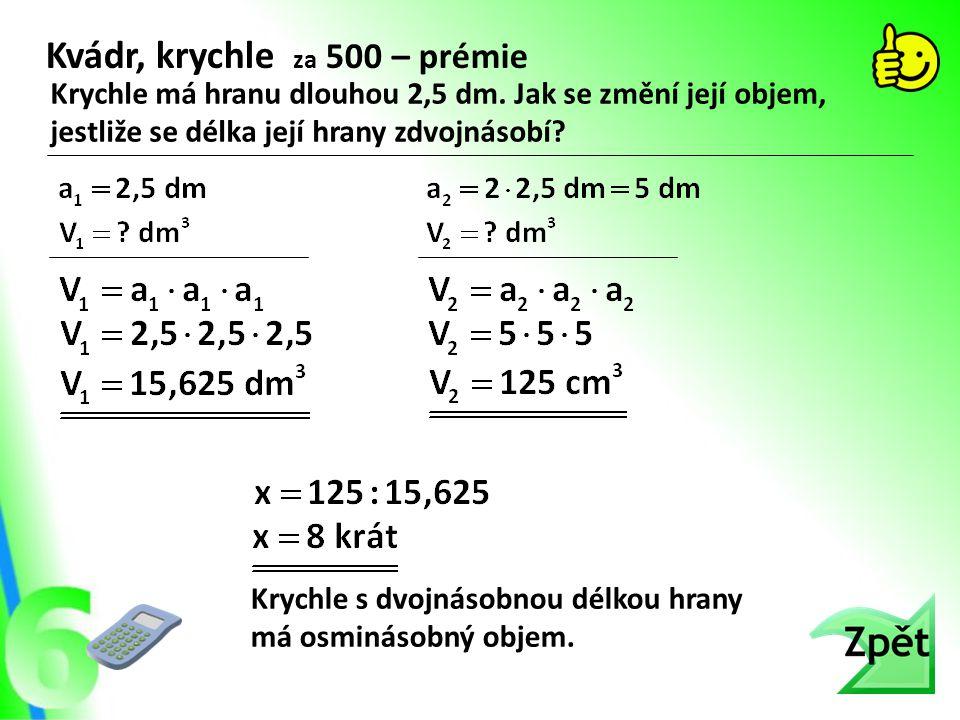 Krychle má hranu dlouhou 2,5 dm. Jak se změní její objem, jestliže se délka její hrany zdvojnásobí? Kvádr, krychle za 500 – prémie Krychle s dvojnásob