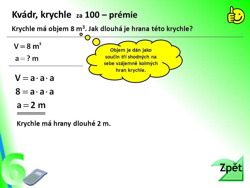 Kvádr, krychle za 100 – prémie Krychle má hrany dlouhé 2 m.