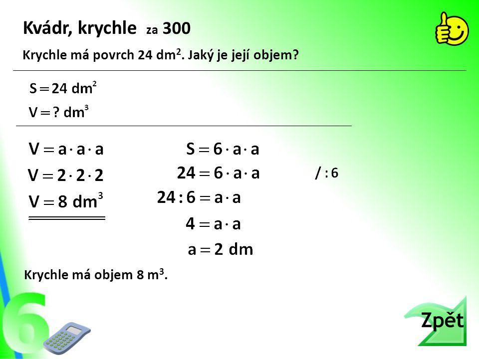 Kvádr, krychle za 300 Krychle má objem 8 m 3. Krychle má povrch 24 dm 2. Jaký je její objem?