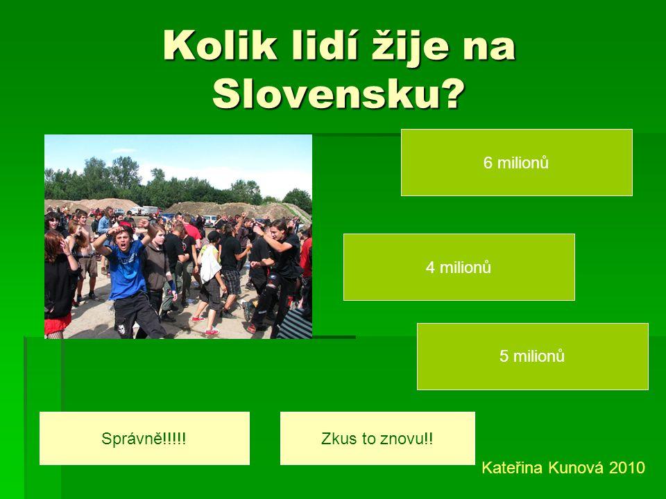 Jaká pohoří jsou na Slovensku? Vysoké Tatry Orlické hory Nízké Tatry Správně!!!!!Zkus to znovu Kateřina Kunová 2010
