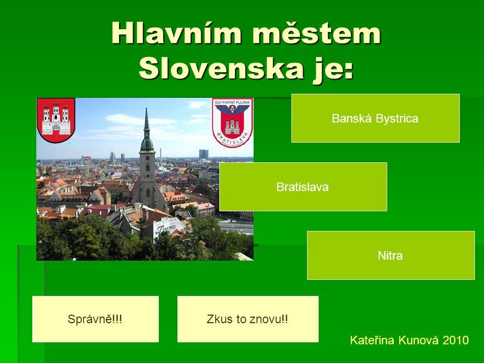 Která města leží na Slovensku? Nitra Budapešť Košice Správně!!!Zkus to znovu!! Kateřina Kunová 2010