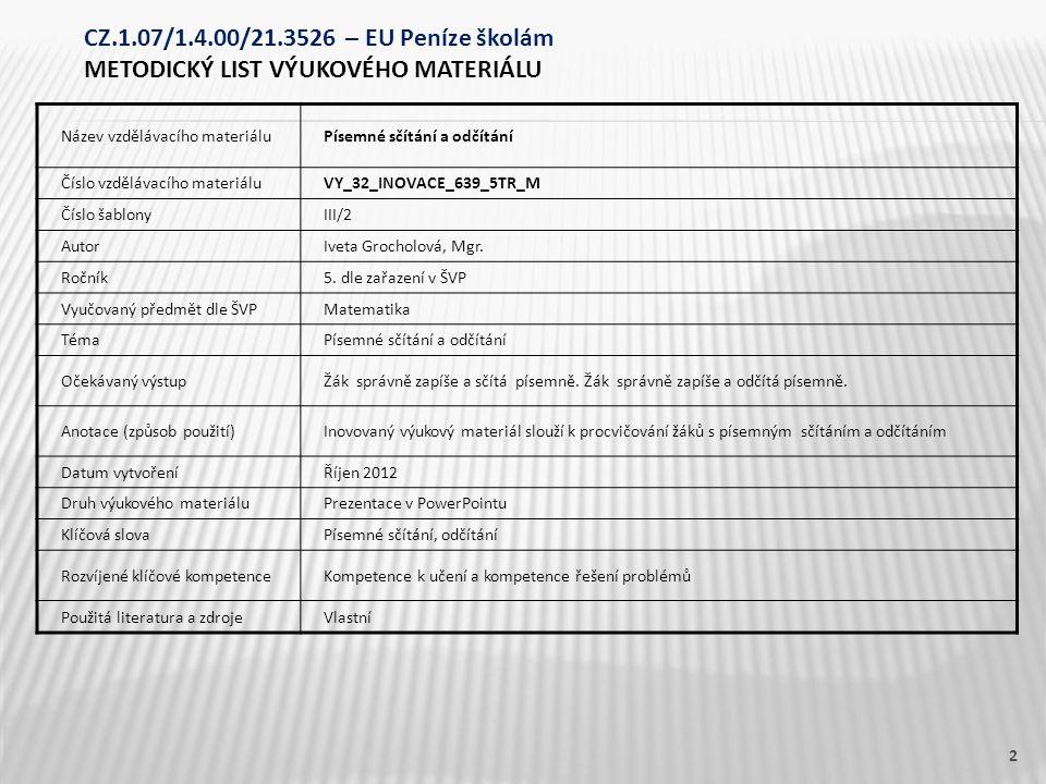 Název vzdělávacího materiáluPísemné sčítání a odčítání Číslo vzdělávacího materiáluVY_32_INOVACE_639_5TR_M Číslo šablonyIII/2 AutorIveta Grocholová, M