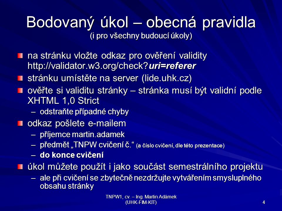 TNPW1, cv. – Ing. Martin Adámek (UHK-FIM-KIT) 4 Bodovaný úkol – obecná pravidla (i pro všechny budoucí úkoly) na stránku vložte odkaz pro ověření vali