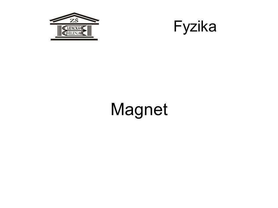 Fyzika Magnet Magnet přitahuje železo a ocel.Většinu jiných látek nepřitahuje.