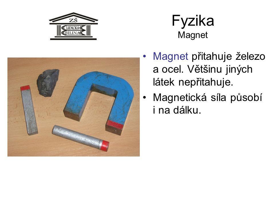Fyzika Magnet Magnet přitahuje železo a ocel. Většinu jiných látek nepřitahuje. Magnetická síla působí i na dálku.