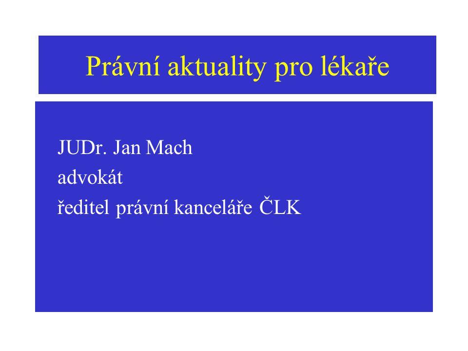 JUDr. Jan Mach advokát ředitel právní kanceláře ČLK Právní aktuality pro lékaře