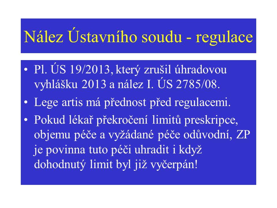 Nález Ústavního soudu - regulace Pl. ÚS 19/2013, který zrušil úhradovou vyhlášku 2013 a nález I. ÚS 2785/08. Lege artis má přednost před regulacemi. P