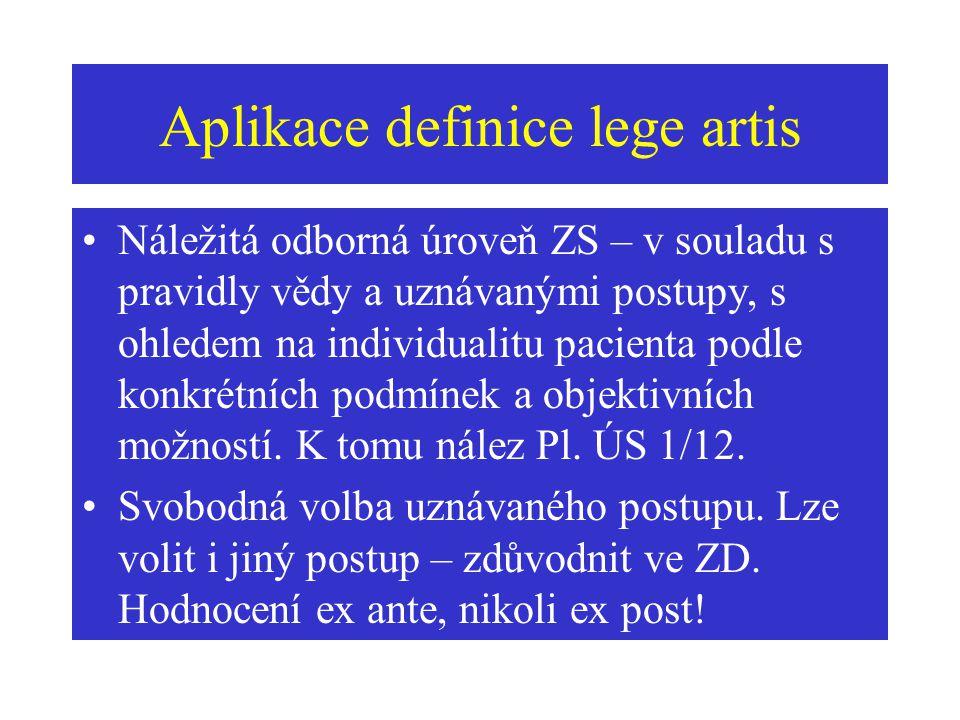 Aplikace definice lege artis Náležitá odborná úroveň ZS – v souladu s pravidly vědy a uznávanými postupy, s ohledem na individualitu pacienta podle ko