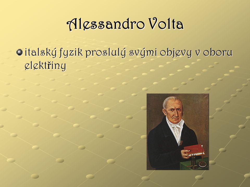 Alessandro Volta italský fyzik proslulý svými objevy v oboru elektřiny