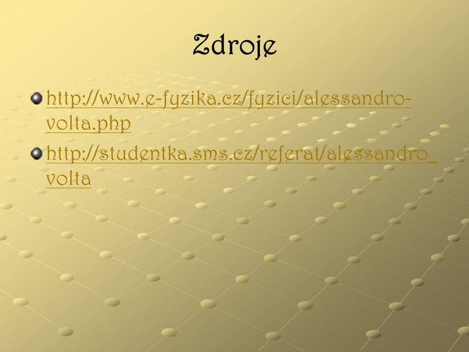 Zdroje http://www.e-fyzika.cz/fyzici/alessandro- volta.php http://studentka.sms.cz/referat/alessandro_ volta