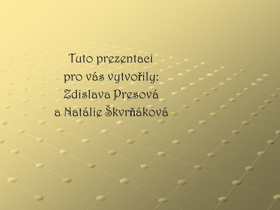 Tuto prezentaci pro vás vytvo ř ily: Zdislava Presová a Natálie Škvr ň áková
