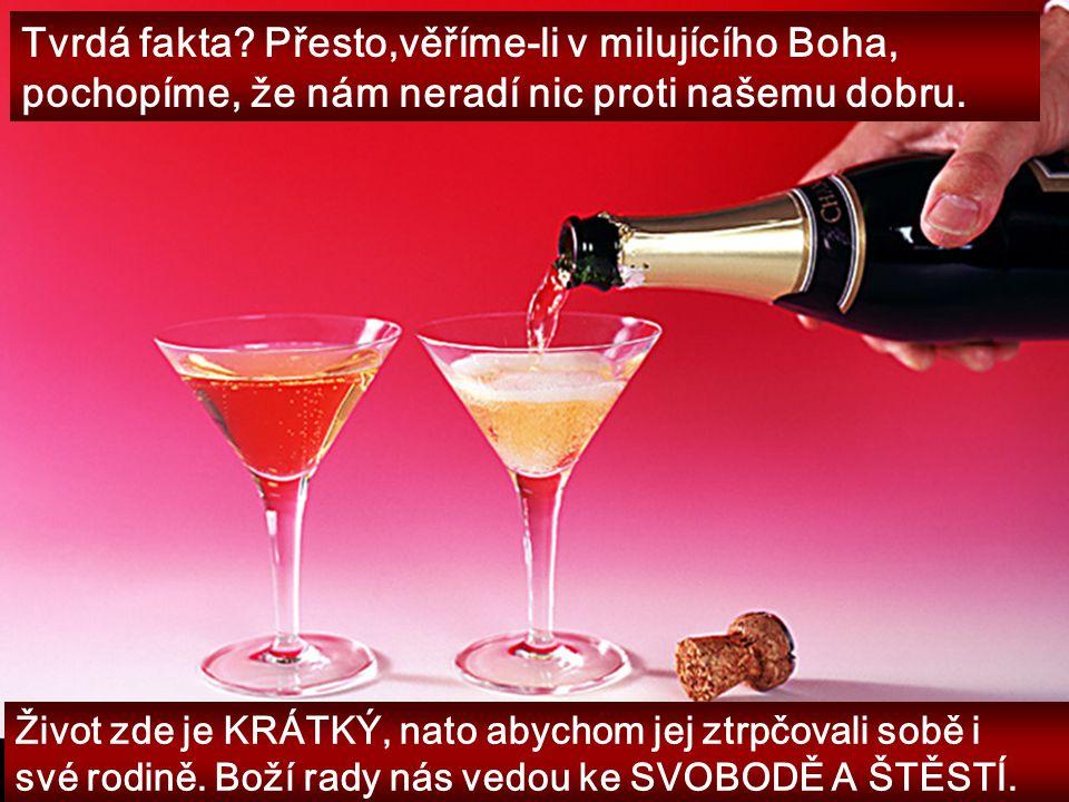 Víno je posměvač, opojný nápoj je křikloun; kdo se v něm kochá, ten moudrý není. Přísloví 20:1