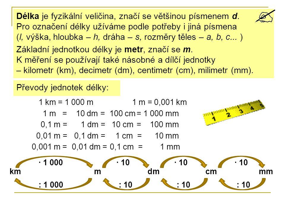 Délka je fyzikální veličina, značí se většinou písmenem d.