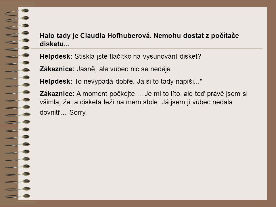 Halo tady je Claudia Hofhuberová. Nemohu dostat z počítače disketu...
