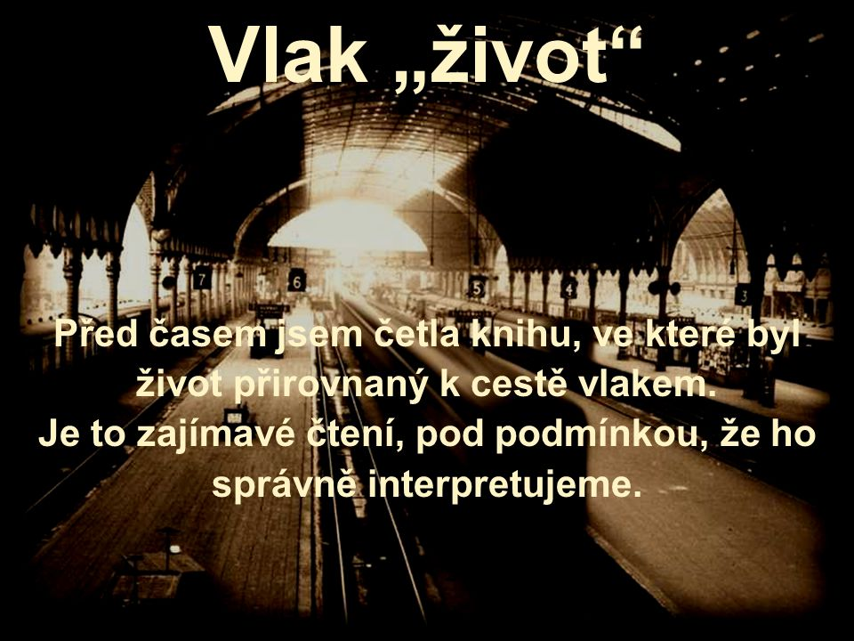 """Vlak """"život Před časem jsem četla knihu, ve které byl život přirovnaný k cestě vlakem."""