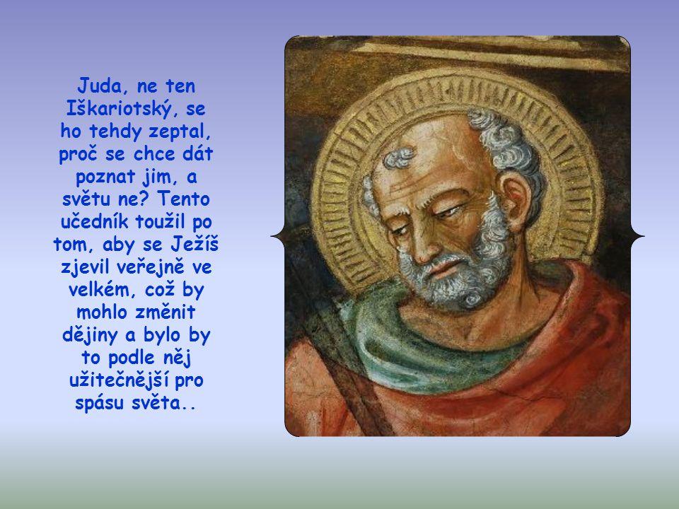 Ježíš se na apoštoly obrací svými velkými a silnými slovy na rozloučenou a mimo jiné je ujišťuje, že ho opět uvidí, protože se dá poznat těm, kdo ho m