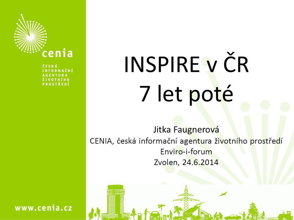 1 INSPIRE v ČR 7 let poté Jitka Faugnerová CENIA, česká informační agentura životního prostředí Enviro-i-forum Zvolen, 24.6.2014