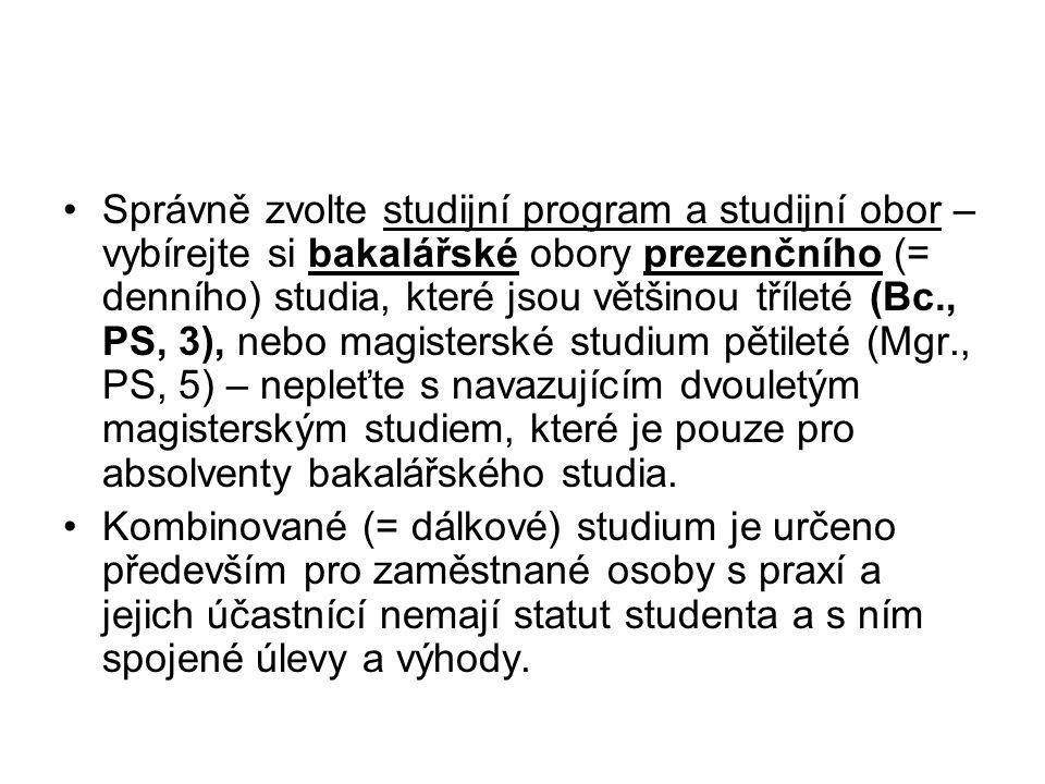 Správně zvolte studijní program a studijní obor – vybírejte si bakalářské obory prezenčního (= denního) studia, které jsou většinou tříleté (Bc., PS,