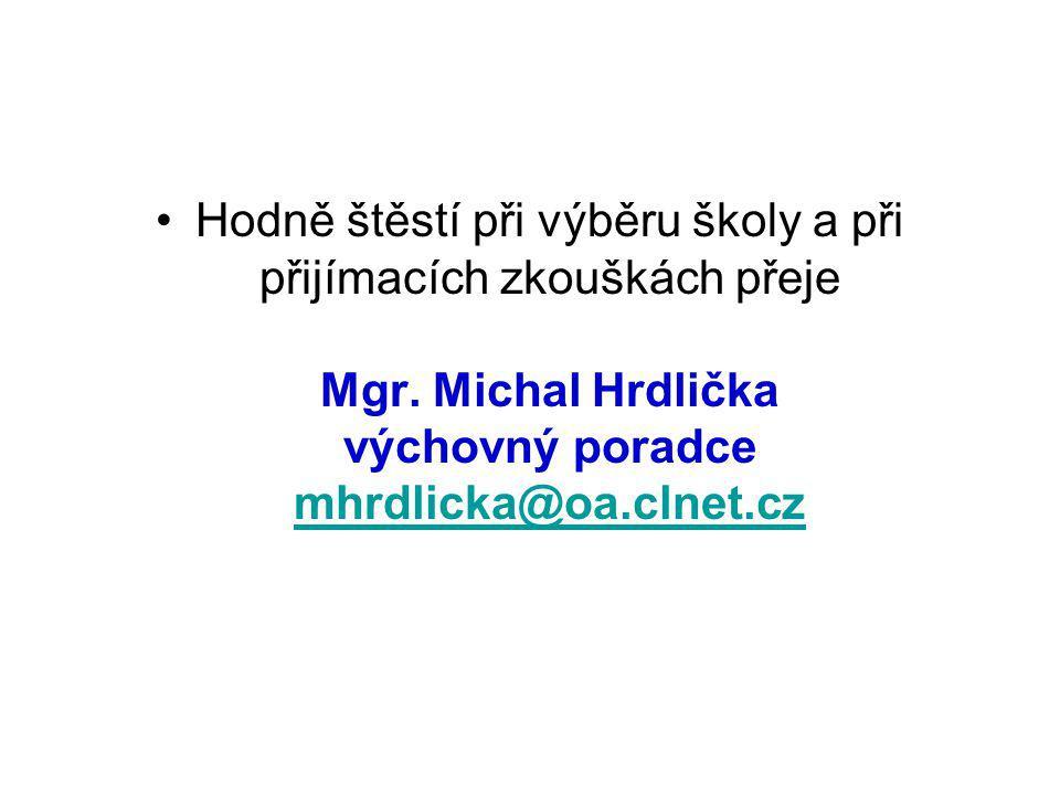 Hodně štěstí při výběru školy a při přijímacích zkouškách přeje Mgr. Michal Hrdlička výchovný poradce mhrdlicka@oa.clnet.cz mhrdlicka@oa.clnet.cz