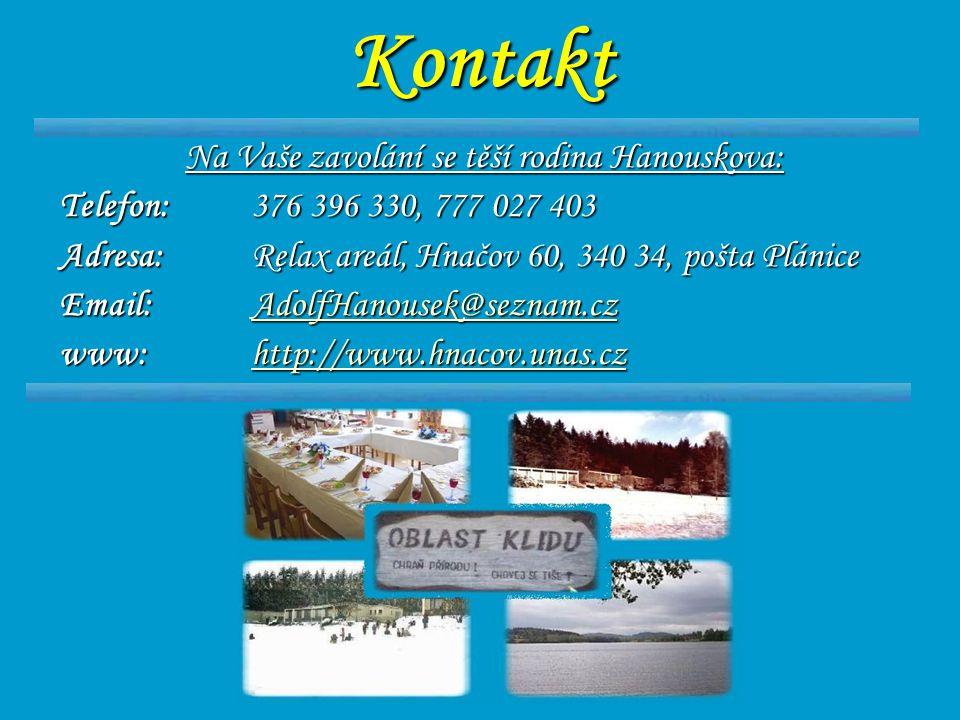 Kontakt Na Vaše zavolání se těší rodina Hanouskova: Telefon: 376 396 330, 777 027 403 Adresa: Relax areál, Hnačov 60, 340 34, pošta Plánice Email: Ado