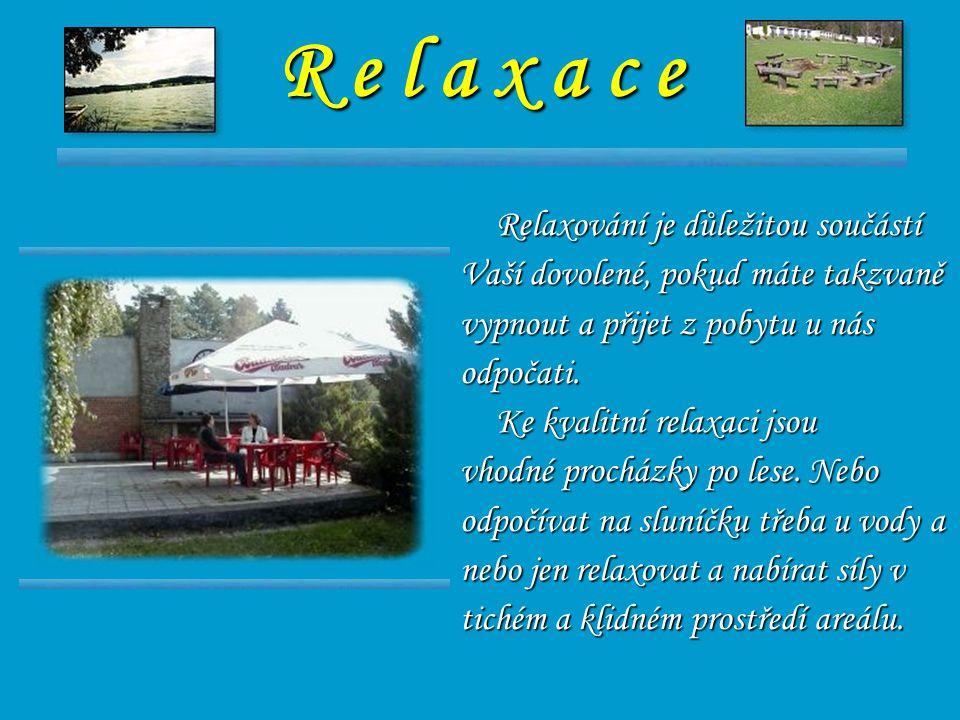 R e l a x a c e Relaxování je důležitou součástí Vaší dovolené, pokud máte takzvaně vypnout a přijet z pobytu u nás odpočati. Ke kvalitní relaxaci jso
