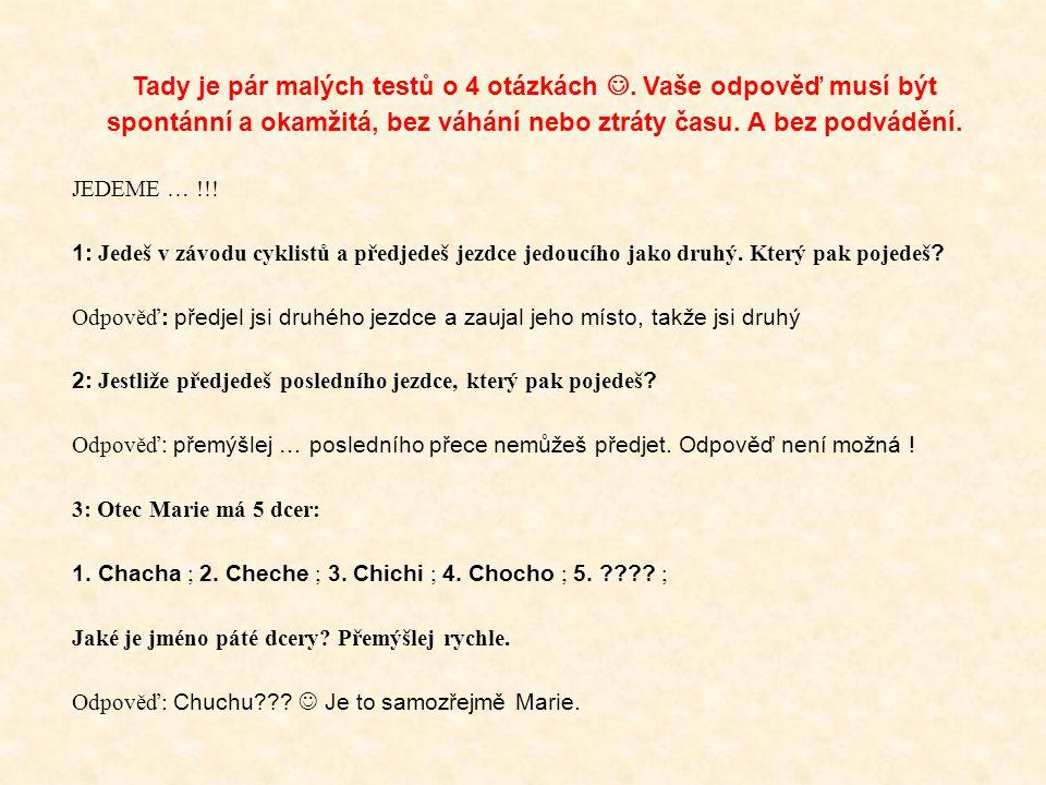 Tady je pár malých testů o 4 otázkách. Vaše odpověď musí být spontánní a okamžitá, bez váhání nebo ztráty času. A bez podvádění. JEDEME … !!! 1: Jedeš