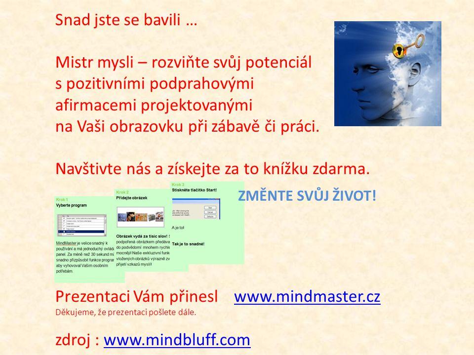Snad jste se bavili … Mistr mysli – rozviňte svůj potenciál s pozitivními podprahovými afirmacemi projektovanými na Vaši obrazovku při zábavě či práci.