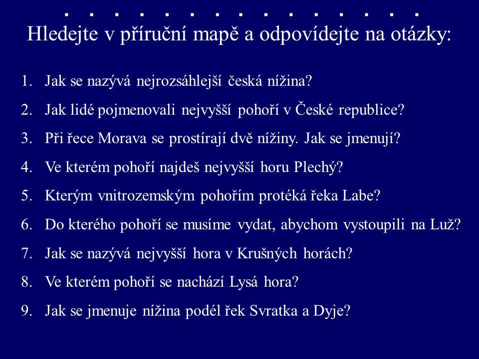 Hledejte v příruční mapě a odpovídejte na otázky: 1.Jak se nazývá nejrozsáhlejší česká nížina.