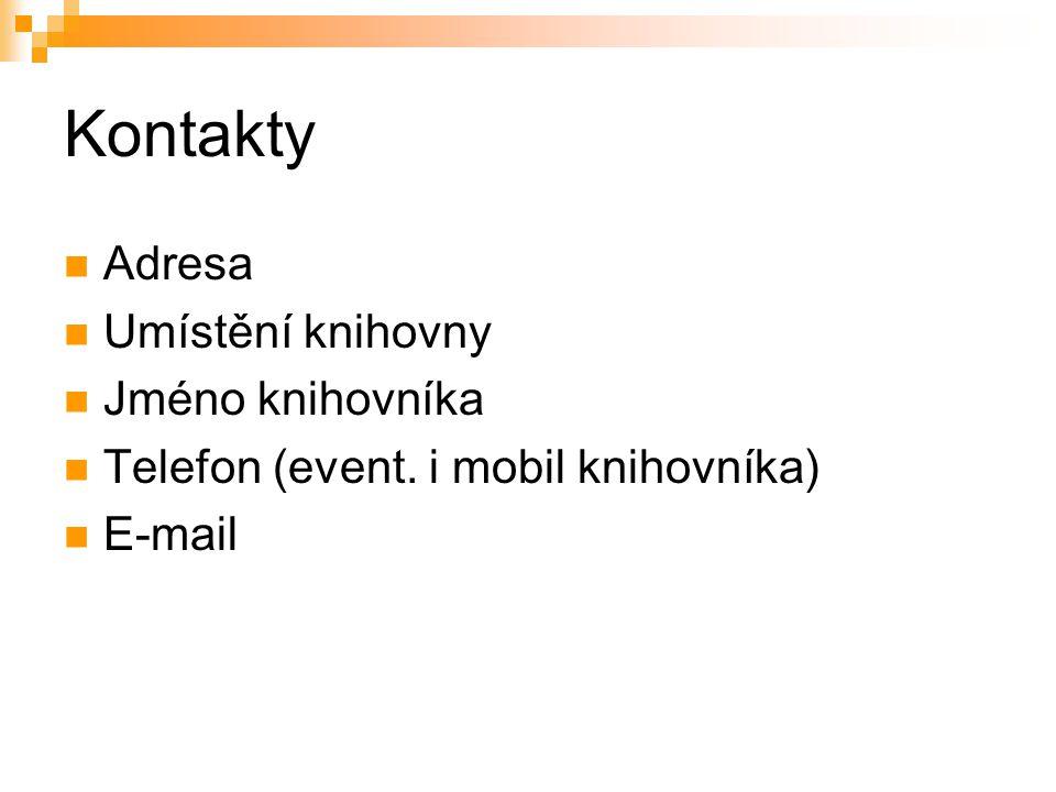 Kontakty Adresa Umístění knihovny Jméno knihovníka Telefon (event. i mobil knihovníka) E-mail