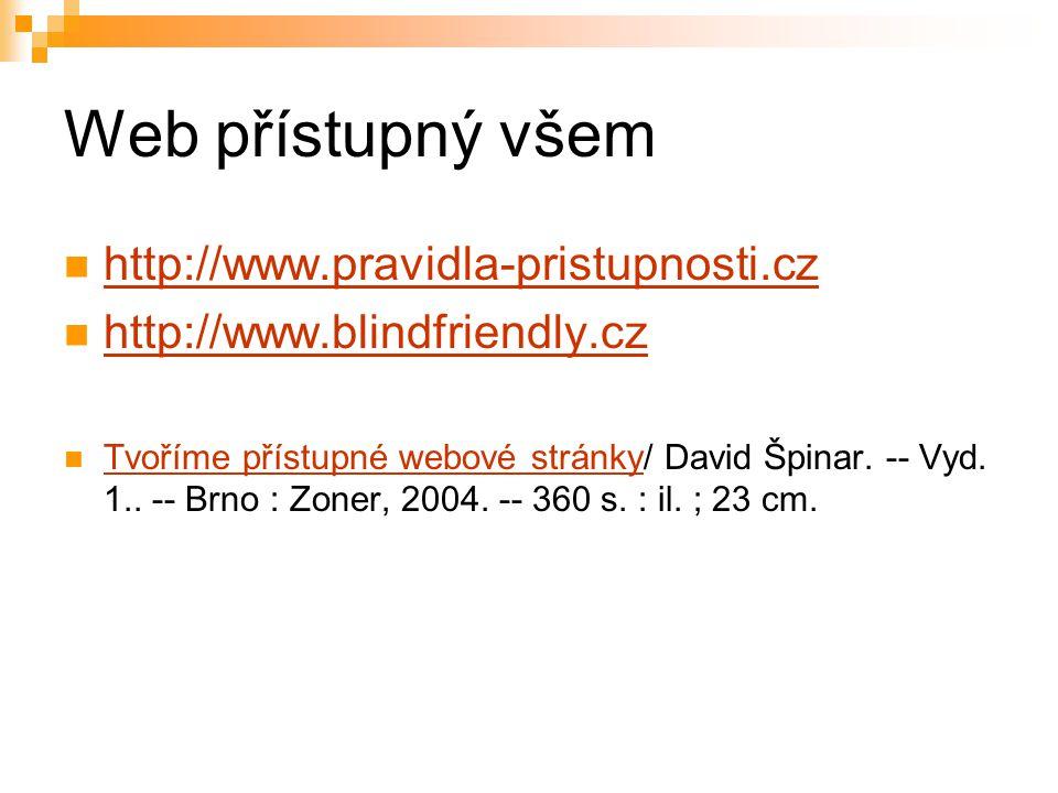 Web přístupný všem http://www.pravidla-pristupnosti.cz http://www.blindfriendly.cz Tvoříme přístupné webové stránky/ David Špinar. -- Vyd. 1.. -- Brno