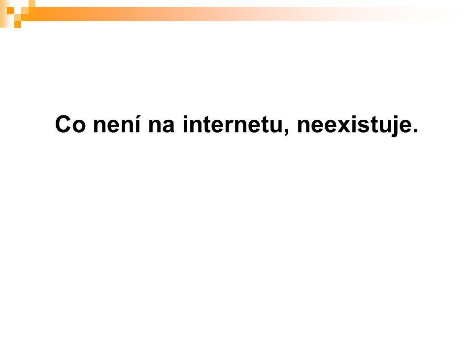 Co není na internetu, neexistuje.