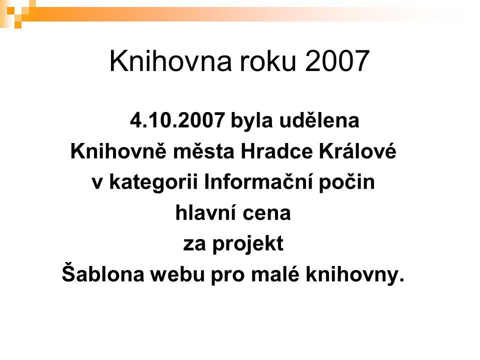 Knihovna roku 2007 4.10.2007 byla udělena Knihovně města Hradce Králové v kategorii Informační počin hlavní cena za projekt Šablona webu pro malé knih