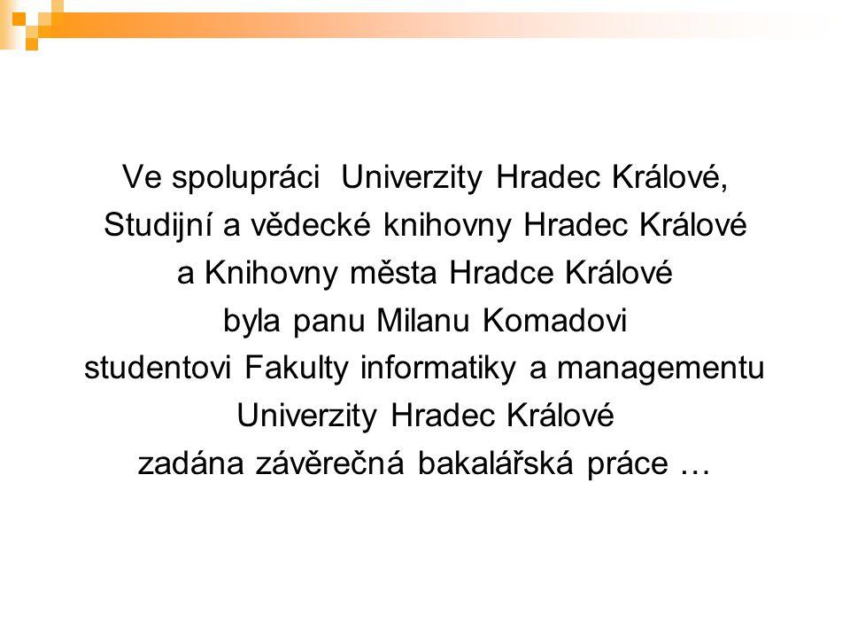 Ve spolupráci Univerzity Hradec Králové, Studijní a vědecké knihovny Hradec Králové a Knihovny města Hradce Králové byla panu Milanu Komadovi studento