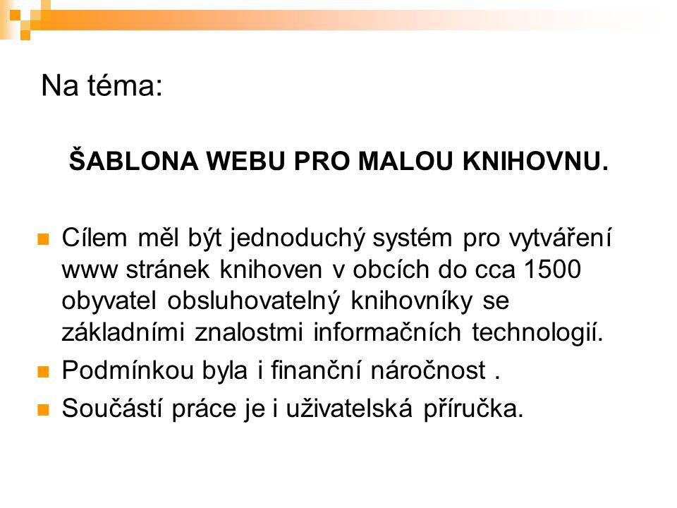 Na téma: ŠABLONA WEBU PRO MALOU KNIHOVNU. Cílem měl být jednoduchý systém pro vytváření www stránek knihoven v obcích do cca 1500 obyvatel obsluhovate