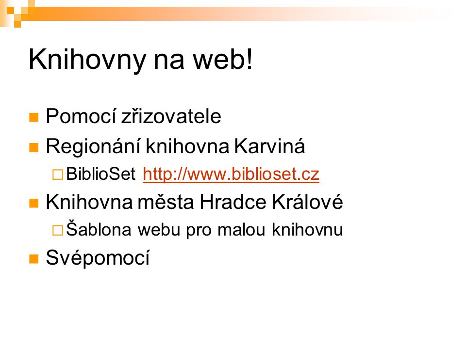 Knihovny na web! Pomocí zřizovatele Regionání knihovna Karviná  BiblioSet http://www.biblioset.czhttp://www.biblioset.cz Knihovna města Hradce Králov