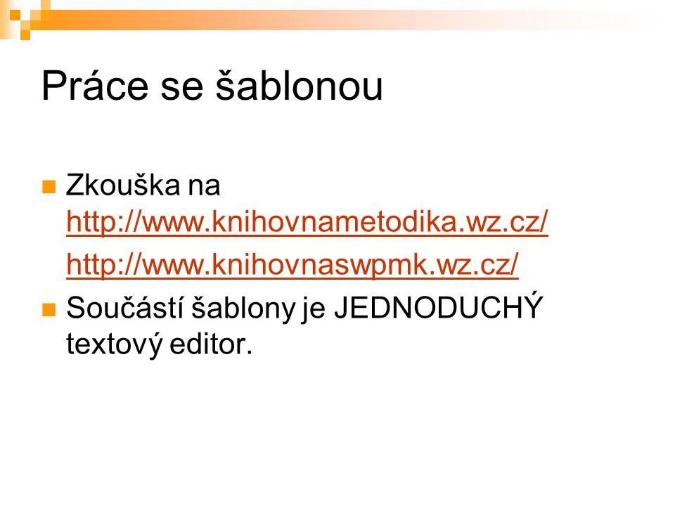Práce se šablonou Zkouška na http://www.knihovnametodika.wz.cz/ http://www.knihovnametodika.wz.cz/ http://www.knihovnaswpmk.wz.cz/ Součástí šablony je