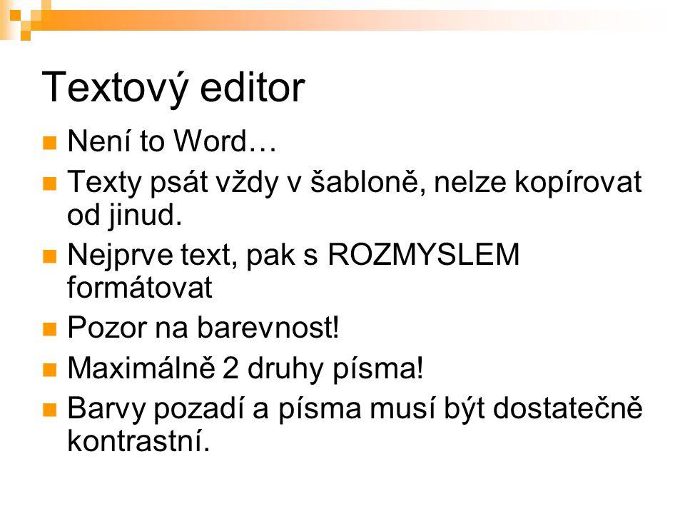 Textový editor Není to Word… Texty psát vždy v šabloně, nelze kopírovat od jinud. Nejprve text, pak s ROZMYSLEM formátovat Pozor na barevnost! Maximál