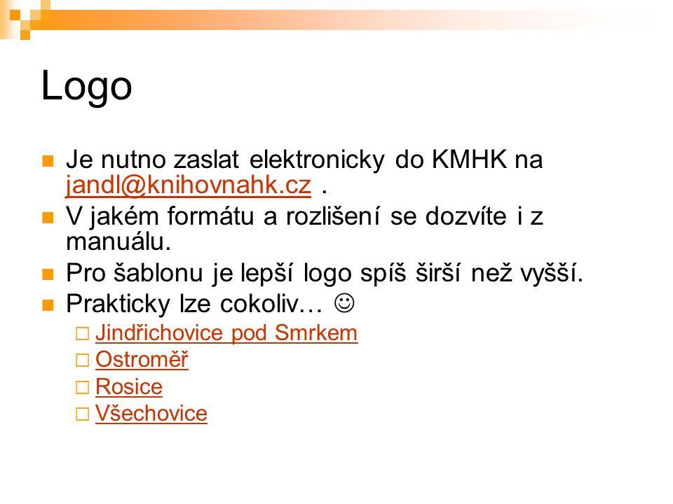 Logo Je nutno zaslat elektronicky do KMHK na jandl@knihovnahk.cz. jandl@knihovnahk.cz V jakém formátu a rozlišení se dozvíte i z manuálu. Pro šablonu