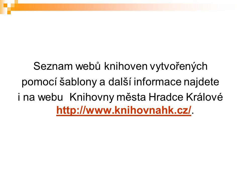 Seznam webů knihoven vytvořených pomocí šablony a další informace najdete i na webu Knihovny města Hradce Králové http://www.knihovnahk.cz/. http://ww