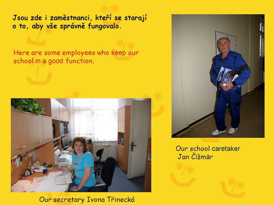1 Jsou zde i zaměstnanci, kteří se starají o to, aby vše správně fungovalo.