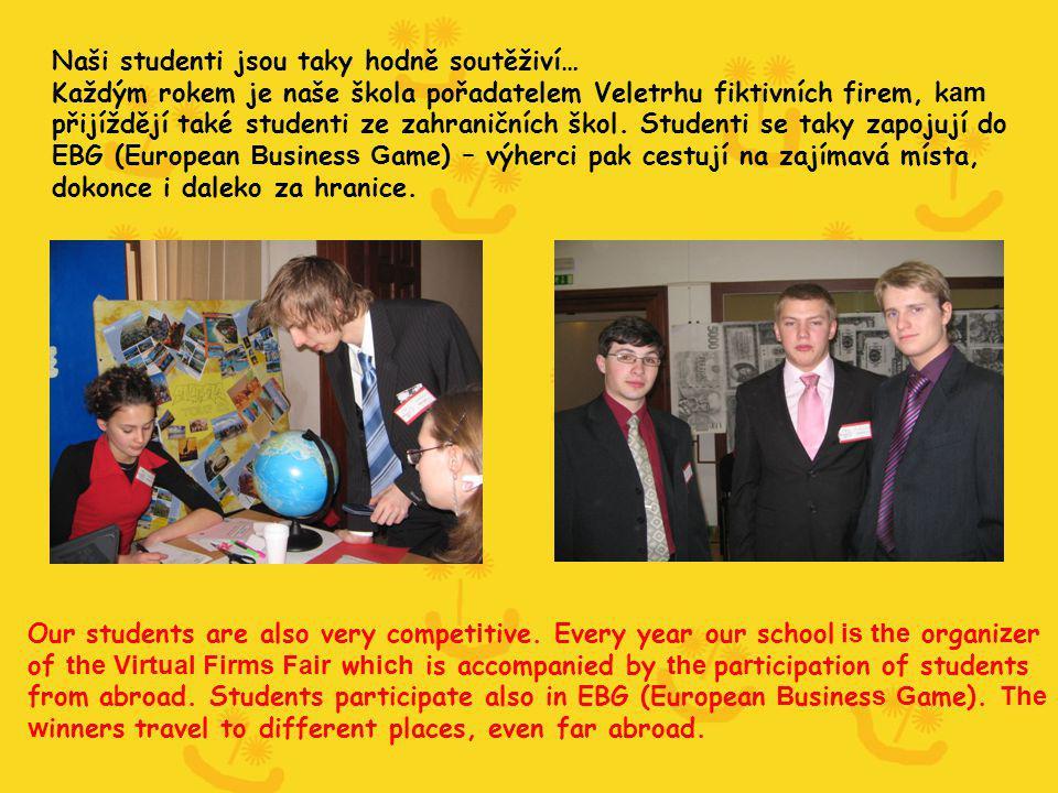Naši studenti jsou taky hodně soutěživí… Každým rokem je naše škola pořadatelem Veletrhu fiktivních firem, k am přijíždějí také studenti ze zahraničních škol.
